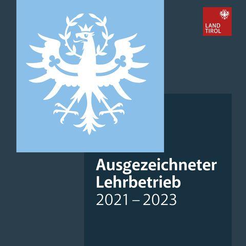 Ausgezeichneter Tiroler Lehrbetrieb 2021 - 2023